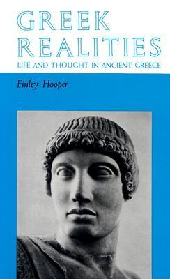 Greek Realities Life and Thought in Ancient Greece  by  Finley Allison Hooper