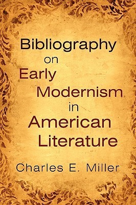 Bibliography on Early Modernism in American Literature Charles E. Miller