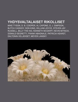Yhdysvaltalaiset Rikolliset: Mike Tyson, D. B. Cooper, Al Capone, O. J. Simpson, Butch Cassidy, Don King, William Joyce, Steven Jay Russell  by  Books LLC