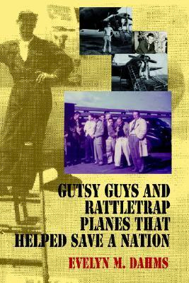 Gutsy Guys and Rattletrap Planes That Helped Save a Nation  by  Evelyn M. Dahms