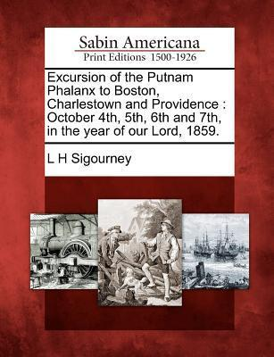 Excursion of the Putnam Phalanx to Boston, Charlestown and Providence: October 4th, 5th, 6th and 7th, in the Year of Our Lord, 1859. L.H. Sigourney