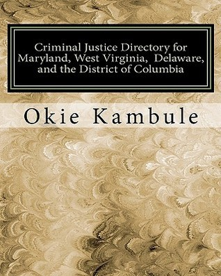 Criminal Justice Directory for Maryland, West Virginia, Delaware, and the District of Columbia: Federal, State, and Local Courts, Police and Sheriffs Departments, Correctional Institutions, Attorneys General, United States Attorneys, and the FBI Okie Kambule