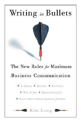 Writing In Bullets: The New Rules for Maximum Business Communication Kim Long