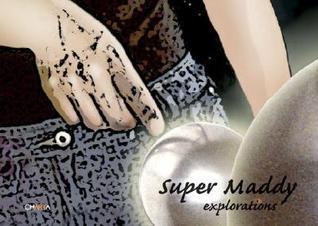 Maddalena Ambrosio: Super Maddy: Explorations  by  Maddalena Ambrosio