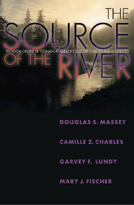 The Source of the River: The Social Origins of Freshmen at Americas Selective Colleges and Universities Douglas S. Massey
