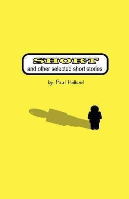 Short: And Other Selected Short Stories Paul Holland