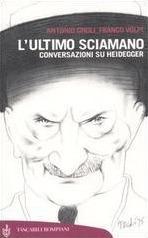 Lultimo sciamano. Conversazioni su Heidegger Antonio Gnoli