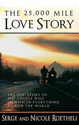 The 25,000 Mile Love Story: The Epic Story of the Couple Who Sacrificed Everything to Run the World  by  Serge Roetheli