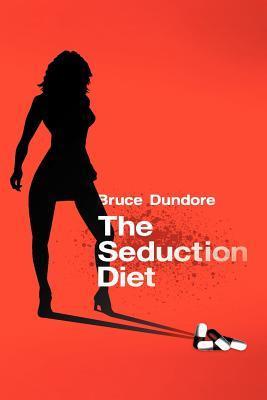 The Seduction Diet Bruce Dundore