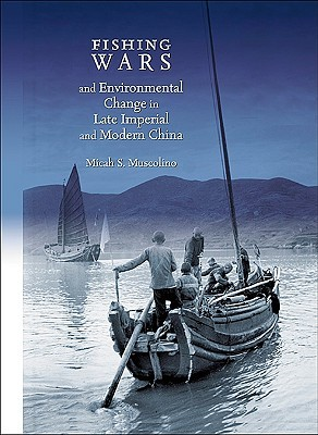 Fishing Wars and Environmental Change in Late Imperial and Modern China  by  Micah S. Muscolino