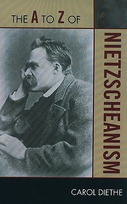 The A to Z of Nietzscheanism Carol Diethe