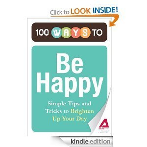 100 Ways to Be Happy: Simple Tips and Tricks to Brighten Your Day  by  Adams Media