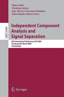 Independent Component Analysis and Signal Separation: 8th International Conference, ICA 2009, Paraty, Brazil, March 15-18, 2009, Proceedings Tulay Adali