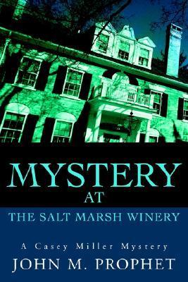 Mystery at the Salt Marsh Winery: A Casey Miller Mystery  by  John M. Prophet