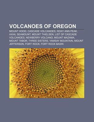 Volcanoes of Oregon: Mount Hood, Cascade Volcanoes, Roxy Ann Peak, Axial Seamount, Mount Thielsen, List of Cascade Volcanoes, Newberry Volc Source Wikipedia