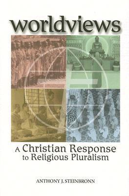 Worldviews: A Christian Response to Religious Pluralism Anthony J. Steinbronn