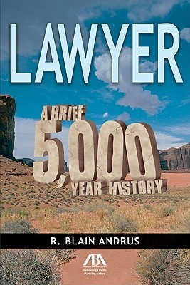 Lawyer: A Brief 5,000 Year History R. Blain Andrus