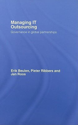 Managing IT Outsourcing: Governance in Global Partnerships Erik Beulen
