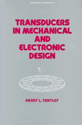 Transducers in Mechanical and Electronic Design (Mechanical Engineering  by  Harry L. Trietley