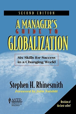 A Managers Guide to Globalization: Six Skills for Success in a Changing World  by  Stephen H. Rhinesmith