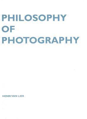 Philosophy of Photography  by  Henri Van Lier