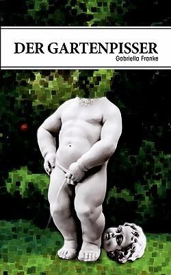 Der Gartenpisser  by  Gabriella Franke