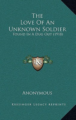 The Love of an Unknown Soldier: Found in a Dug Out (1918) Anonymous