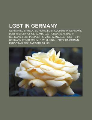 Lgbt in Germany: German Lgbt-Related Films, Lgbt Culture in Germany, Lgbt History of Germany, Lgbt Organisations in Germany Source Wikipedia
