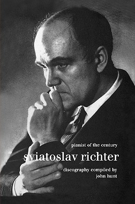 Sviatoslav Richter. Pianist of the Century. Discography. [1999].  by  John Hunt