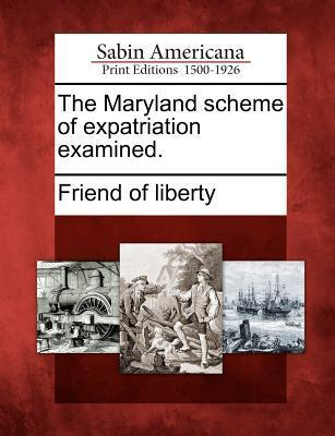 The Maryland Scheme of Expatriation Examined.  by  Friend of Liberty