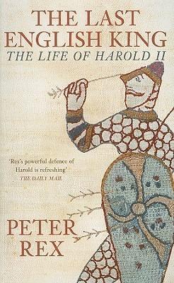 The Last English King: The Life of Harold II Peter Rex