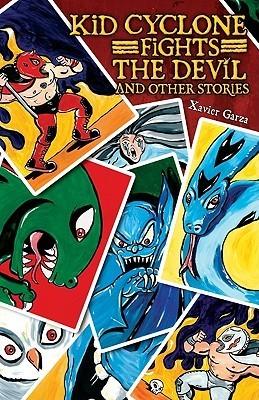 Kid Cyclone Fights the Devil and Other Stories / Kid Ciclon Se Enfrenta a El Diablo y Otras Historias  by  Xavier Garza
