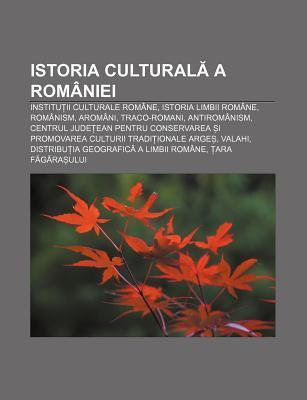 Istoria Cultural a ROM Niei: Institu II Culturale ROM Ne, Istoria Limbii ROM Ne, ROM Nism, Arom Ni, Traco-Romani, Antirom Nism  by  Source Wikipedia