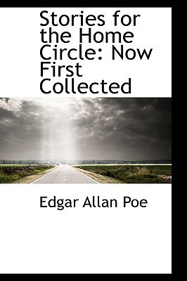 Stories for the Home Circle: Now First Collected Edgar Allan Poe