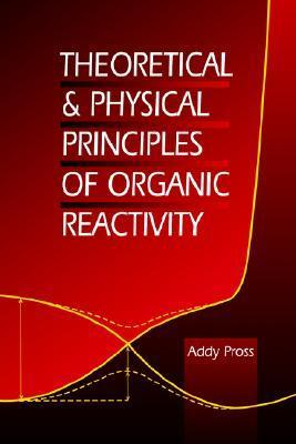 Theoretical and Physical Principles of Organic Reactivity  by  Addy Pross