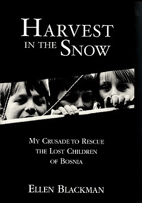 Harvest in the Snow: My Crusade to Rescue the Lost Children of Bosnia Ellen Blackman