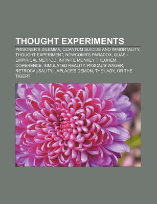 Thought Experiments: Prisoners Dilemma, Quantum Suicide and Immortality, Thought Experiment, Newcombs Paradox, Quasi-Empirical Method Source Wikipedia