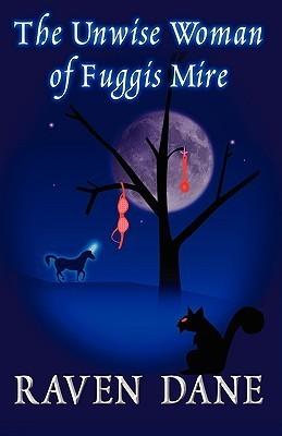 The Unwise Woman of Fuggis Mire Raven Dane