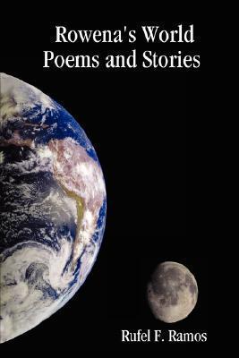 Rowenas World: Poems and Stories Rufel F. Ramos