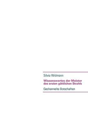 Wissenswertes der Meister des ersten göttlichen Strahls  by  Silvia Widmann