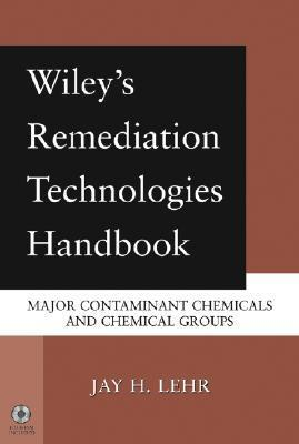 Wileys Remediation Technologies Handbook: Major Contaminant Chemicals and Chemical Groups  by  Jay H. Lehr