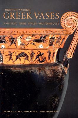 Understanding Greek Vases: A Guide to Terms, Styles, and Techniques Andrew J. Clark