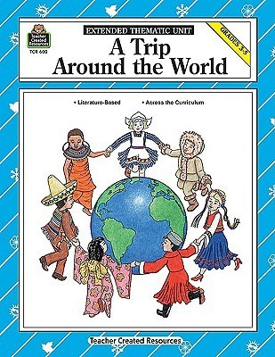 A Trip Around the World, Grades 3-5: Extended Thematic Unit  by  Barbara Schaff