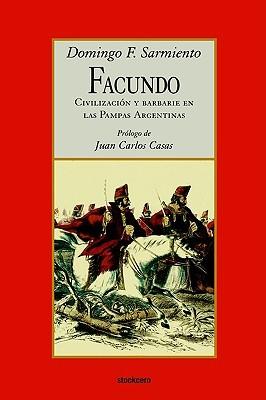 Facundo: Civilización y barbarie en las pampas argentinas Domingo Faustino Sarmiento