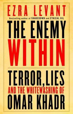 The Enemy Within: Terror, Lies, and the Whitewashing of Omar Khadr  by  Ezra Levant
