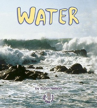 Water (First Step Nonfiction: What Earth Is Made of) Robin Nelson