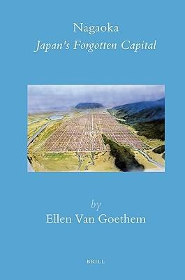 Nagaoka: Japans Forgotten Capital (Brills Japanese Studies Library) Ellen Van Goethem