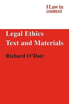 Legal Ethics: Text and Materials  by  Richard ODair