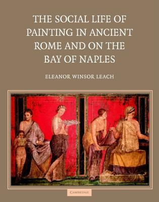 The Social Life of Painting in Ancient Rome and on the Bay of Naples  by  Eleanor Winsor Leach