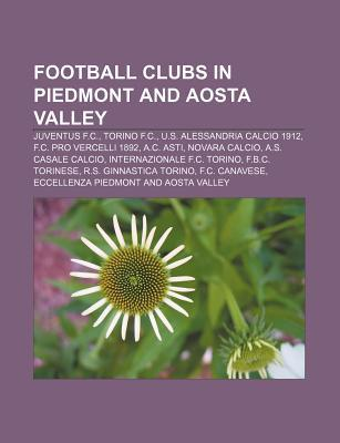 Football Clubs in Piedmont and Aosta Valley: Juventus F.C., Torino F.C., U.S. Alessandria Calcio 1912, F.C. Pro Vercelli 1892, A.C. Asti  by  Source Wikipedia